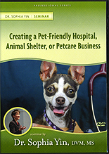 Creating a Pet-Friendly Hospital, Animal Shelter or Petcare Business by Dr. Sophia Yin