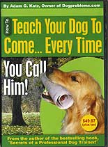 Teach Your Dog to Come... Every Time by Adam Katz