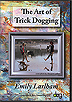 The Art of Trick Dogging by Emily Larham