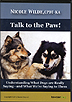 Talk to the Paw! Understanding What Dogs are Saying and What We're Saying to Them by Nicole Wilde