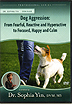 Dog Aggression: From Fearful, Reactive & Hyperactive to Focused, Happy & Calm by Dr. Sophia Yin